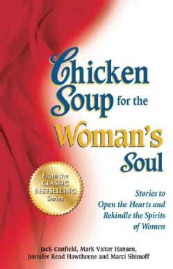 Chicken Soup for the Woman's Soul: Stories to Open the Hearts and Rekindle the Spirits of Women (Paperback)