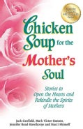 Chicken Soup for the Mother's Soul: Stories to Open the Hearts and Rekindle the Spirits of Mothers (Paperback)
