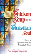 Chicken Soup for the Christian Soul: Stories to Open the Heart and Rekindle the Spirit (Paperback)
