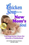 Chicken Soup for the New Mom's Soul: Touching Stories About the Miracles of Motherhood (Paperback)