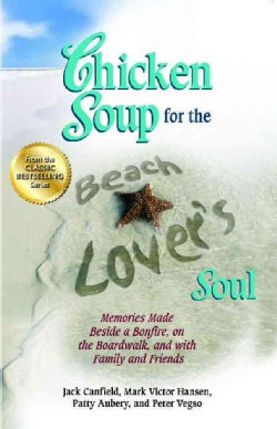 Chicken Soup for the Beach Lover's Soul: Memories Made Beside a Bonfire, on the Boardwalk, and With Family and Fr... (Paperback)