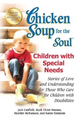 Chicken Soup for the Soul Children With Special Needs: Stories of Love and Understanding for Those Who Care for C... (Paperback)
