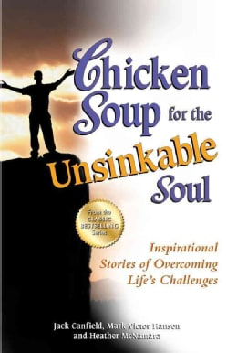 Chicken Soup for the Unsinkable Soul: Inspirational Stories of Overcoming Life's Challenges (Paperback)