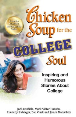 Chicken Soup for the College Soul: Inspiring and Humorous Stories About College (Paperback)