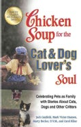 Chicken Soup for the Cat & Dog Lover's Soul: Celebrating Pets as Family with Stories About Cats, Dogs and Other C... (Paperback)