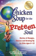 Chicken Soup for the Preteen Soul: Stories of Changes, Choices and Growing Up for Kids Ages 9-13 (Paperback)
