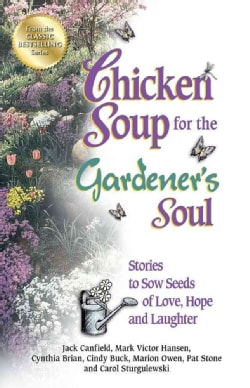 Chicken Soup for the Gardener's Soul: Stories to Sow Seeds of Love, Hope and Laughter (Paperback)