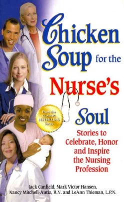 Chicken Soup for the Nurse's Soul: Stories to Celebrate, Honor and Inspire the Nursing Profession (Paperback)