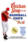 Chicken Soup for the Baseball Fan's Soul: Inspirational Stories of Baseball, Big-League Dreams and the Game of Life (Paperback)