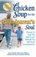 Chicken Soup for the Grandparent's Soul: Stories to Open the Hearts and Rekindle the Spirits of Grandparents (Paperback)