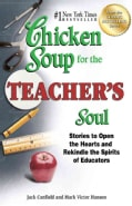 Chicken Soup for the Teacher's Soul: Stories to Open the Hearts and Rekindle the Spirits of Educators (Paperback)