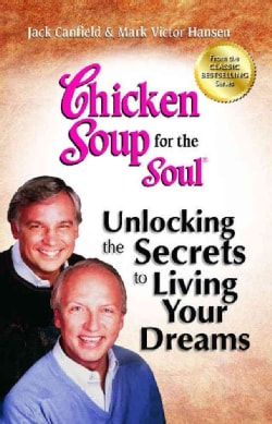 Chicken Soup for the Soul Unlocking the Secrets to Living Your Dreams: Inspirational Stories, Powerful Principles... (Paperback)