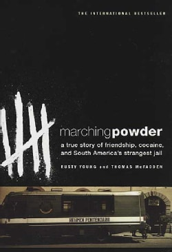 Marching Powder: A True Story of Friendship, Cocaine, and South America's Strangest Jail (Paperback)