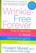 Wrinkle Free Forever: The 5-Minute 5-Week Dermatologists Program (Paperback)