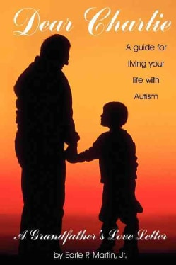 Dear Charlie: A Grandfather's Love Letter : A Guide to Your Life With Autism (Paperback)