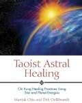 Taoist Astral Healing: Chi Kung Healing Practices Using Star and Planet Energies (Paperback)