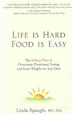 Life is Hard, Food is Easy: The 5-Step Plan to Overcome Emotional Eating and Lose Weight on Any Diet (Paperback)