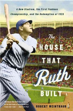 The House That Ruth Built: A New Stadium, the First Yankees Championship, and the Redemption of 1923 (Paperback)