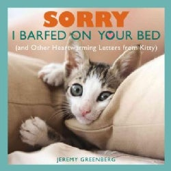 Sorry I Barfed on Your Bed: And Other Heartwarming Letters from Kitty (Paperback)