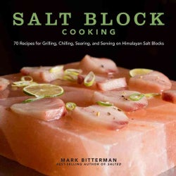 Salt Block Cooking: 70 Recipes for Grilling, Chilling, Searing, and Serving on Himalayan Salt Blocks (Hardcover)