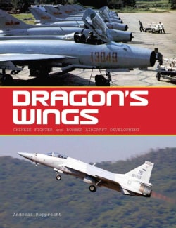 Dragon's Wings: Chinese Fighter and Bomber Aircraft Development (Hardcover)