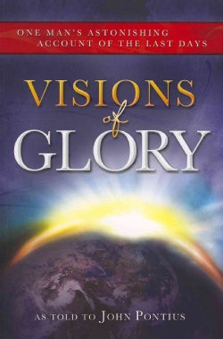 Visions of Glory: One Man's Astonishing Account of the Last Days (Paperback)