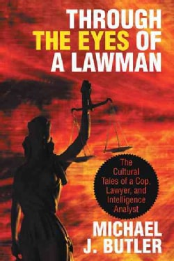 Through the Eyes of a Lawman: The Cultural Tales of a Cop, Lawyer, and Intelligence Analyst (Paperback)