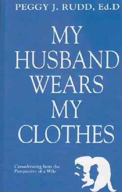 My Husband Wears My Clothes: Crossdressing from the Perspective of a Wife (Paperback)