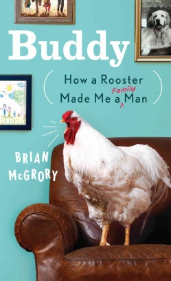 Buddy: How a Rooster Made Me a Family Man (Hardcover)