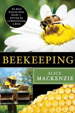 Beekeeping: An Easy Step-by-Step Guide to Setting Up and Maintaining a Hive (Paperback)