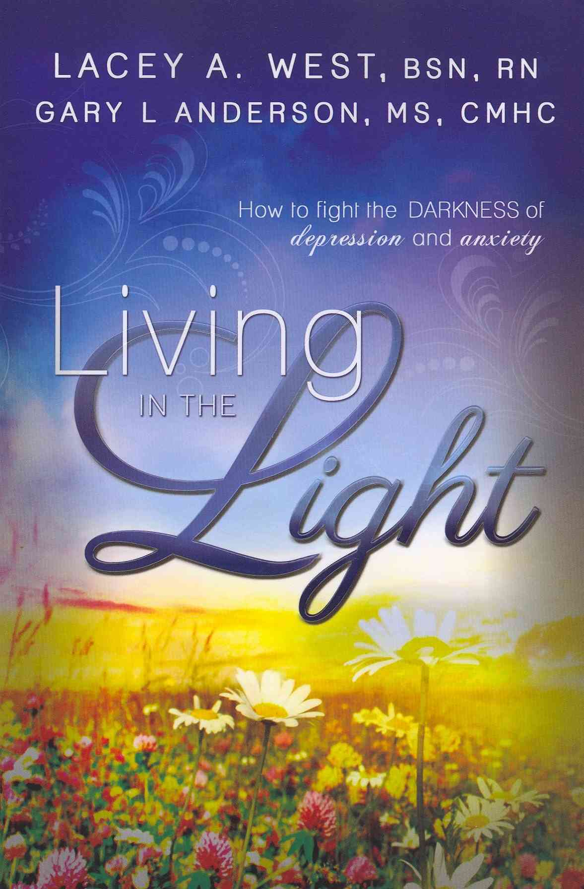 Living in the Light: How to Fight the Darkness of Depression and Anxiety (Paperback)