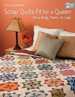 Scrap Quilts Fit for a Queen: Or a King, Twin, or Lap! (Paperback)