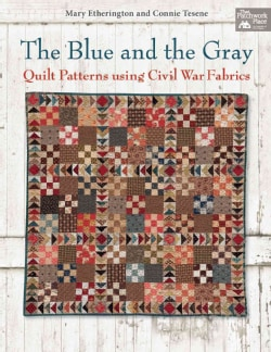 The Blue and the Gray: Quilt Patterns for Civil War Fabrics (Paperback)