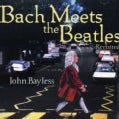 John Bayless - Bach Meets The Beatles: Revisited
