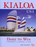 Kialoa US-1 Dare to Win: In Business in Sailing in Life (Hardcover)