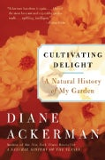 Cultivating Delight: A Natural History of My Garden (Paperback)