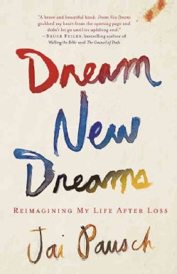 Dream New Dreams: Reimagining My Life After Loss (Paperback)