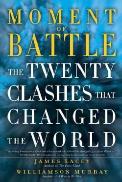 Moment of Battle: The Twenty Clashes That Changed the World (Hardcover)