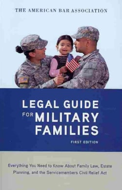 The American Bar Association The Legal Guide for Military Families: Everything You Need to Know About Family Law,... (Paperback)