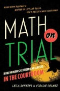 Math on Trial: How Numbers Get Used and Abused in the Courtroom (Hardcover)