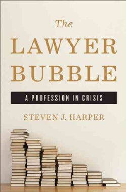 The Lawyer Bubble: A Profession in Crisis (Hardcover)