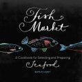 Fish Market: A Cookbook for Selecting and Preparing Seafood (Paperback)