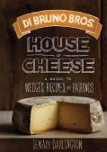 Di Bruno Bros. House of Cheese: A Guide to Wedges, Recipes, and Pairings (Hardcover)