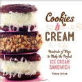 Cookies & Cream: Hundreds of Ways to Make the Perfect Ice Cream Sandwich (Hardcover)