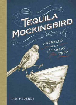 Tequila Mockingbird: Cocktails With a Literary Twist (Hardcover)
