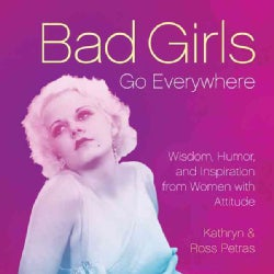Bad Girls Go Everywhere: Wisdom, Humor, and Inspiration from Women with Attitude (Hardcover)