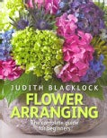 Flower Arranging: The complete guide for beginners (Hardcover)