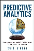 Predictive Analytics: The Power to Predict Who Will Click, Buy, Lie, or Die (Hardcover)