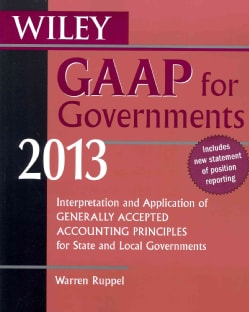 Wiley GAAP for Governments 2013: Interpretation and Application of Generally Accepted Accounting Principles for S... (Paperback)