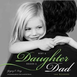 Why a Daughter Needs a Dad: 100 Reasons (Hardcover)